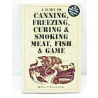 Canning, Freezing, Curing & Smoking of Meat, Fish & Game by Wilbur R. Eastman, Jr.