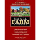 Starting and Running Your Own Small Farm Business by Sara Beth Aubrey