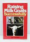 Raising Milk Goats Successfully by Gail Luttmann