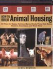 How to Build Animal Housing by Carol Ekarius