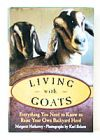 Living with Goats by Margaret Hathaway with photographs by Karl Schatz